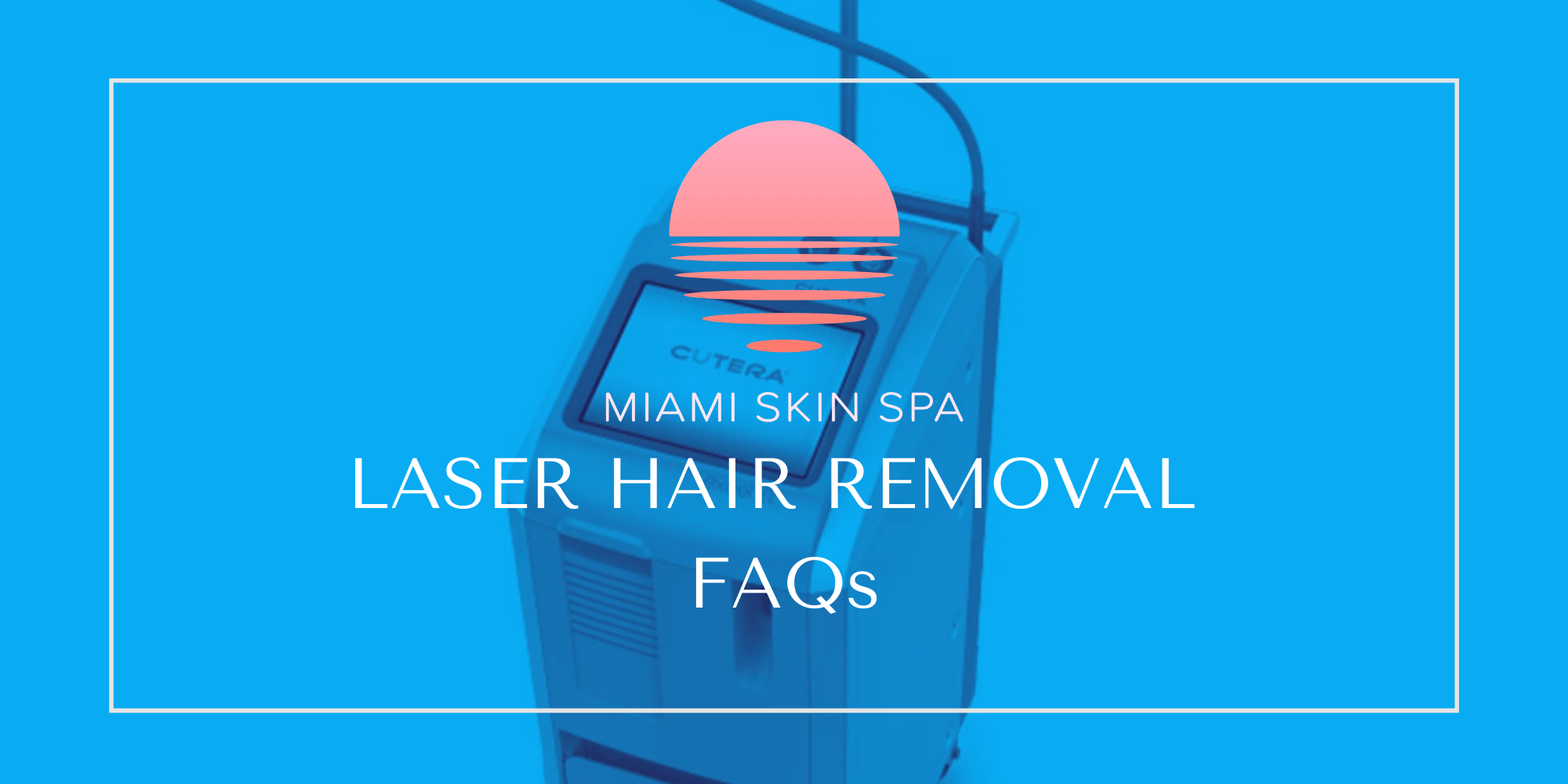 Laser Hair Removal FAQs banner image with the Miami Skin Spa Logo and the Excel HR Laser Hair Removal device on the background